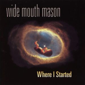 Wide Mouth Mason - Where I Started (1999.03.09)
